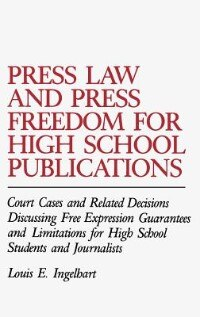 Book Press Law And Press Freedom For High School Publications: Court Cases And Related Decisions… by Louis E. Ingelhart
