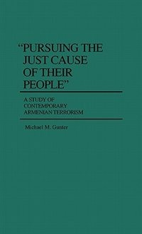 Book Pursuing the Just Cause of Their People: A Study of Contemporary Armenian Terrorism by Michael M. Gunter