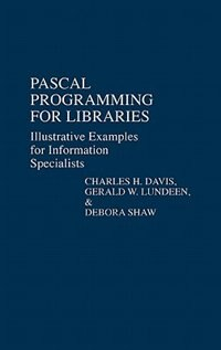 Book Pascal Programming for Libraries: Illustrative Examples for Information Specialists by Charles Hargis Davis