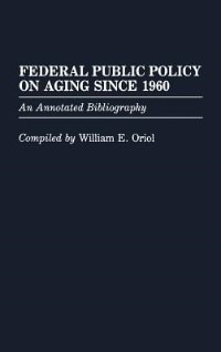 Book Federal Public Policy on Aging since 1960: An Annotated Bibliography by William E. Oriol