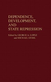 Book Dependence, Development, And State Repression by George A. Lopez