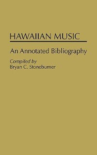 Book Hawaiian Music: An Annotated Bibliography by Bryan C. Stoneburner