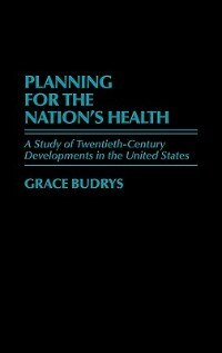 Book Planning for the Nation's Health: A Study of Twentieth-Century Developments in the United States by Grace Budrys