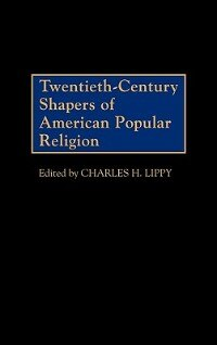Book Twentieth-Century Shapers of American Popular Religion by Charles H. Lippy