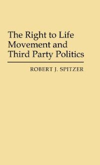 The Right To Life Movement And Third Party Politics