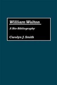 Book William Walton: A Bio-Bibliography by Carolyn J. Smith