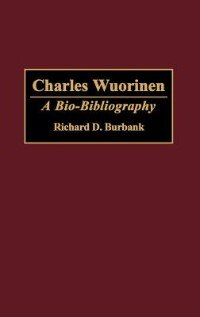 Book Charles Wuorinen: A Bio-Bibliography by Richard D. Burbank