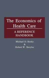 Book The Economics of Health Care: A Reference Handbook by Michael D. Rosko