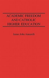 Book Academic Freedom And Catholic Higher Education by James John Annarelli