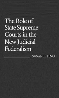 Book The Role of State Supreme Courts in the New Judicial Federalism by Susan P. Fino