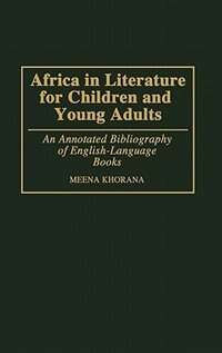 Book Africa In Literature For Children And Young Adults: An Annotated Bibliography Of English-language… by Meena Khorana