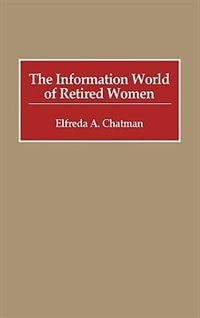Book The Information World of Retired Women by Elfreda A. Chatman