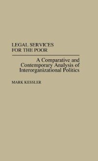 Book Legal Services For The Poor: A Comparative And Contemporary Analysis Of Interorganizational Politics by Mark Kessler