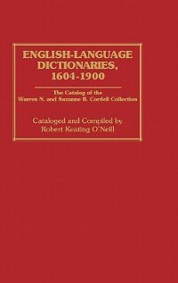Book English-language Dictionaries, 1604-1900: The Catalog Of The Warren N. And Suzanne B. Cordell… by Robert K. O'Neill