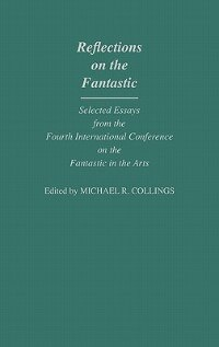 Book Reflections on the Fantastic: Selected Essays from the Fourth International Conference on the… by Michael R. Collings