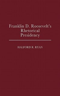 Book Franklin D. Roosevelt's Rhetorical Presidency by Halford Ross Ryan