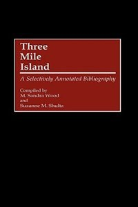 Book Three Mile Island: A Selectively Annotated Bibliography by M. Sandra Wood