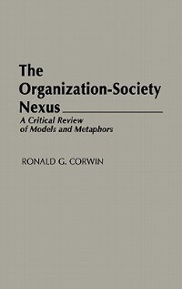 Book The Organization-society Nexus: A Critical Review Of Models And Metaphors by Ronald G. Corwin