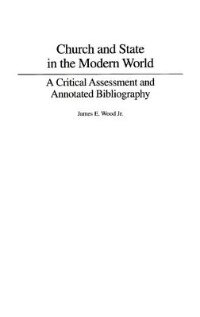 Book Church And State In The Modern World: A Critical Assessment And Annotated Bibliography by James E. Wood