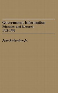 Book Government Information: Education And Research, 1928-1986 by John Richardson