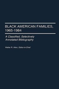 Book Black American Families, 1965-1984: A Classified, Selectively Annotated Bibliography by Walter Recharde Allen