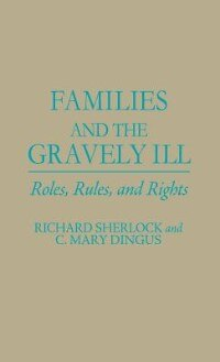 Book Families And The Gravely Ill: Roles, Rules, And Rights by Richard Sherlock