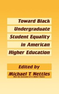 Book Toward Black Undergraduate Student Equality in American Higher Education by Michael T. Nettles