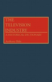 Book The Television Industry: A Historical Dictionary by Anthony Slide