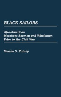 Book Black Sailors: Afro-american Merchant Seamen And Whalemen Prior To The Civil War by Martha S. Putney