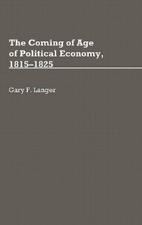 Book The Coming of Age of Political Economy, 1815-1825 by Gary F. Langer