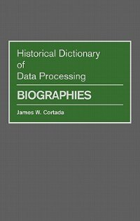 Book Historical Dictionary of Data Processing: Biographies by James W. Cortada