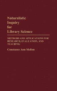 Book Naturalistic Inquiry For Library Science: Methods And Applications For Research, Evaluation, And… by Constance A. Mellon