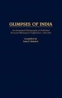 Book Glimpses Of India: An Annotated Bibliography Of Published Personal Writings By Englishmen, 1583-1947 by John F. Riddick