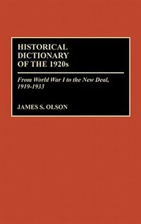 Book Historical Dictionary Of The 1920s: From World War I To The New Deal, 1919-1933 by James Stuart Olson