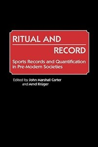 Book Ritual And Record: Sports Records And Quantification In Pre-modern Societies by John Marshall Carter