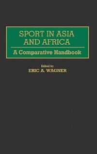 Book Sport In Asia And Africa: A Comparative Handbook by Eric A. Wagner