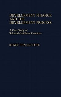 Book Development Finance And The Development Process: A Case Study Of Selected Caribbean Countries by Kempe R. Hope