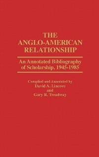 Book The Anglo-American Relationship: An Annotated Bibliography of Scholarship, 1945-1985 by David A. Lincove