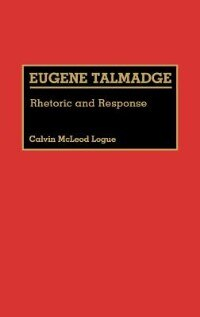 Book Eugene Talmadge: Rhetoric And Response by Cal M. Logue