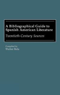 Book A Bibliographical Guide to Spanish American Literature: Twentieth-Century Sources by Walter Rela