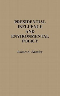Book Presidential Influence And Environmental Policy by Robert A. Shanley