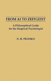Book From AI to Zeitgeist: A Philosophical Guide for the Skeptical Psychologist by N. H. Pronko