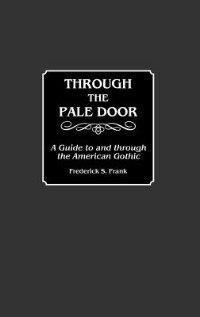 Book Through the Pale Door: A Guide to and Through the American Gothic by Frederick S. Frank