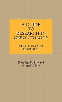 Book A Guide To Research In Gerontology: Strategies And Resources by Dorothea R. Zito