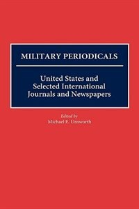 Book Military Periodicals: United States And Selected International Journals And Newspapers by Michael Unsworth