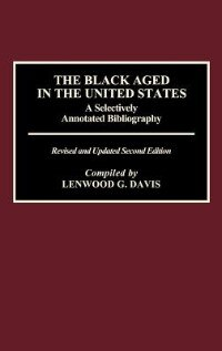 Book The Black Aged In The United States: A Selectively Annotated Bibliography; Revised And Updated… by Lenwood G. Davis