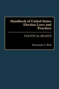 Book Handbook Of United States Election Laws And Practices: Political Rights by Alexander J. Bott