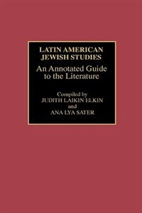 Book Latin American Jewish Studies: An Annotated Guide to the Literature by Judith Laikin Elkin