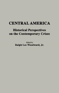 Book Central America: Historical Perspectives on the Contemporary Crises by Ralph L. Woodward