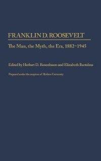 Book Franklin D. Roosevelt: The Man, the Myth, the Era, 1882-1945 by Herbert D. Rosenbaum